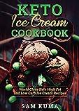 Keto Ice Cream Cookbook: World Class Keto High Fat and Low Carb Ice Cream Recipes