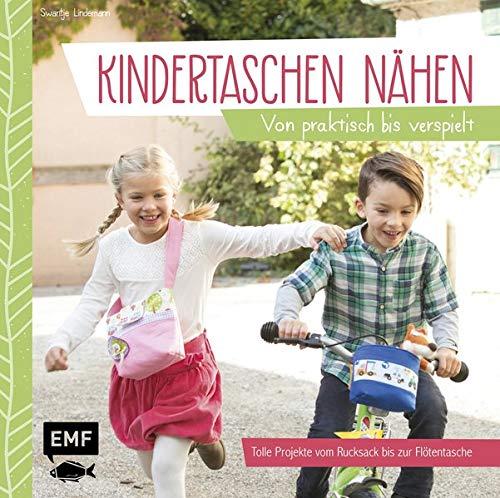 Kindertaschen nähen: Von praktisch bis verspielt - Tolle Projekte vom Rucksack bis zur Flötentasche