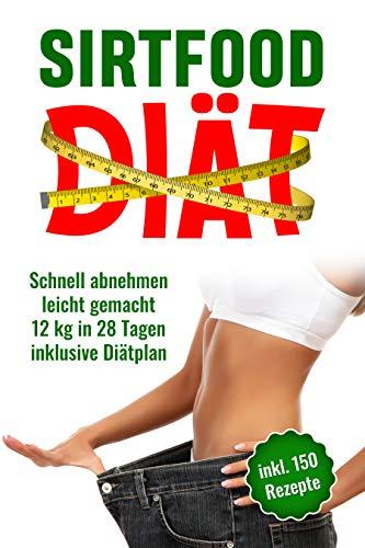 Sirtfood Diät: Schnell abnehmen leicht gemacht, 12 Kg in 28 Tagen inklusive Diätplan. Inkl 150 Rezepte