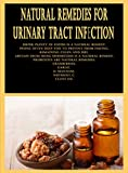 Natural Remedies for Urinary Tract Infection: Drink plenty of fluids is a natural remedy, Peeing often help you to prevent from having, Remaining clean ... from using spermicides (English Edition)