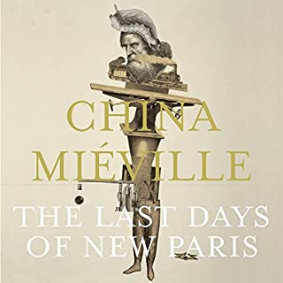 The Last Days of New Paris                   By:                                                                                                                                 China Miéville                               Narrated by:                                                                                                                                 Ralph Lister                      Length: 5 hrs and 38 mins     23 ratings     Overall 3.9