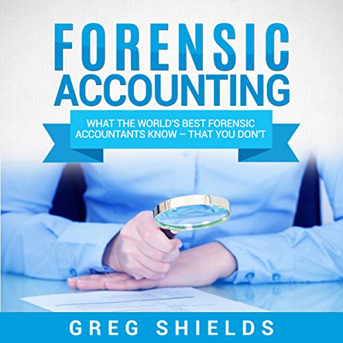 Forensic Accounting     What the World's Best Forensic Accountants Know - That You Don't              By:                                                                                                                                 Greg Shields                               Narrated by:                                                                                                                                 Michael Reaves                      Length: 3 hrs and 24 mins     11 ratings     Overall 4.5