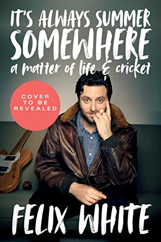 It's Always Summer Somewhere: A Matter of Life and Cricket (English Edition)