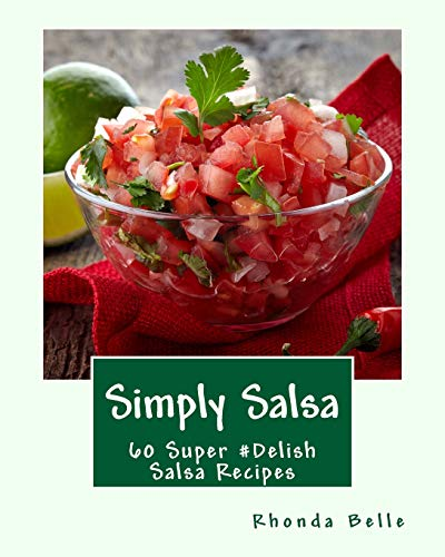Simply Salsa: 60 Super #Delish Salsa Recipes