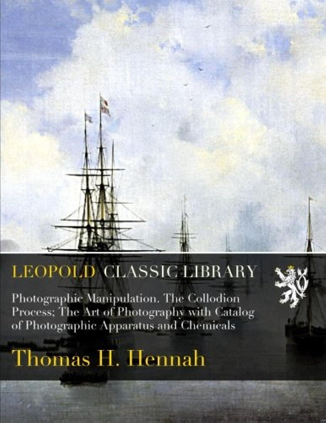 フレッシュお母さん焦がすPhotographic Manipulation. The Collodion Process; The Art of Photography with Catalog of Photographic Apparatus and Chemicals