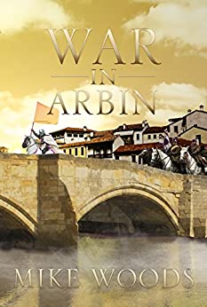 War in Arbin (The Arbin Trilogy Book 2) by [Mike Woods]