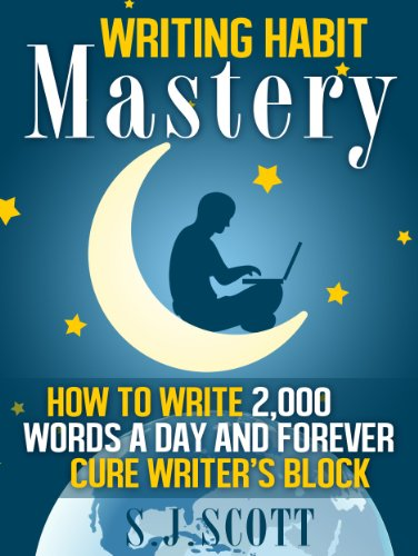 Writing Habit Mastery - How to Write 2,000 Words a Day and Forever Cure Writer's Block by [S.J. Scott]