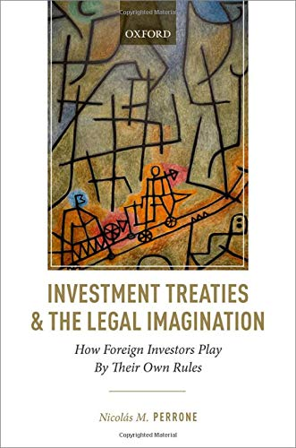 Compare Textbook Prices for Investment Treaties and the Legal Imagination: How Foreign Investors Play By Their Own Rules  ISBN 9780198862147 by Perrone, Nicolás M.