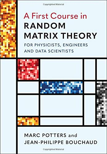 Compare Textbook Prices for A First Course in Random Matrix Theory for Physicists, Engineers and Data Scientists 1 Edition ISBN 9781108488082 by Potters, Marc