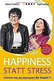 Happiness statt Stress: Glücklich sein am Arbeitsplatz? So klappt´s!