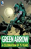 Green Arrow: A Celebration of 75 Years (English Edition)