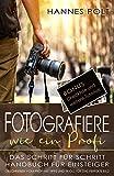 Fotografiere wie ein Profi: das Schritt für Schritt Handbuch für Einsteiger - geschrieben