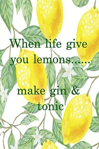 When life gives you lemons...make gin & tonic: Lemon green and white funny slogan lined paperback jotter