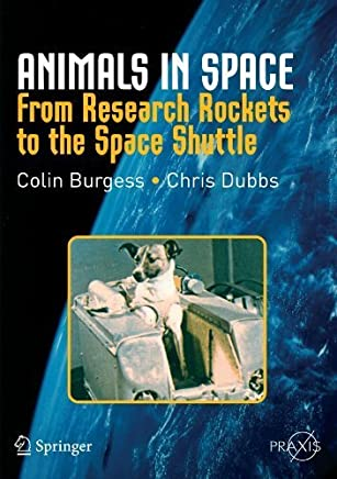 Animals in Space: From Research Rockets to the Space Shuttle (Springer Praxis Books) by Colin Burgess Chris Dubbs(2007-01-24)