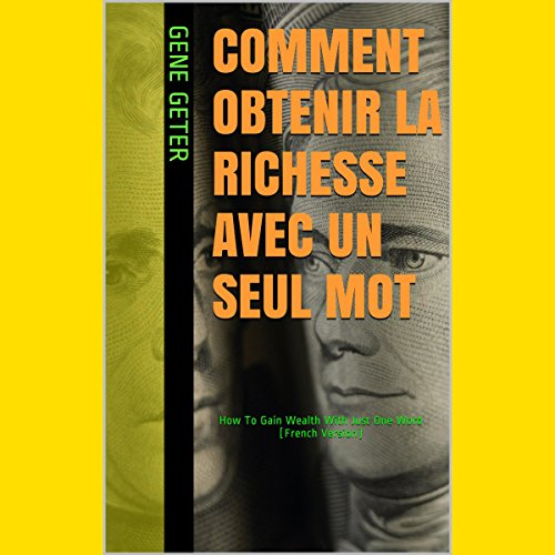 Comment Obtenir La Richesse Avec Un Seul Mot (How to Gain Wealth with Just One Word) (French Edition) audiobook cover art