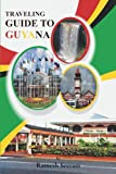 Traveling Guide to Guyana: The History, Culture, Foods, and much more to know about Guyana