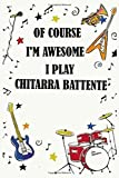 Of course i'm awesome i play CHITARRA BATTENTE: Blank Lined Journal Notebook, Funny CHITARRA BATTENTE Notebook, CHITARRA BATTENTE notebook, CHITARRA ... BATTENTE lovers, CHITARRA BATTENTE gifts