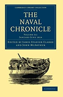 The Naval Chronicle: Volume 31, January–July 1814: Containing a General and Biographical History of the Royal Navy of the ...