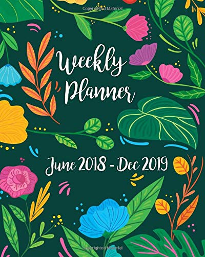 Weekly Planner: June 2018 - Dec 2019 Scheduler Organizer Daily Weekly Monthly View With Lush Green Floral Tropical Palm Cover With Lettered Calligraphy Title