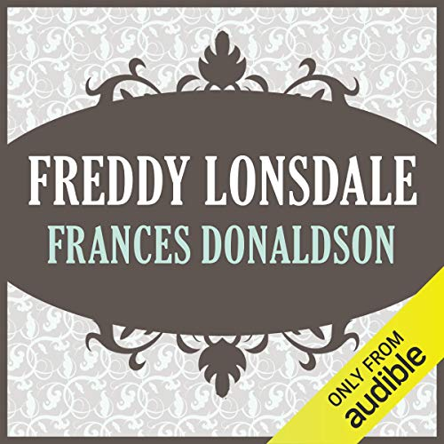 Freddy Lonsdale                   By:                                                                                                                                 Frances Donaldson                               Narrated by:                                                                                                                                 Carol Irwin                      Length: 9 hrs and 45 mins     Not rated yet     Overall 0.0