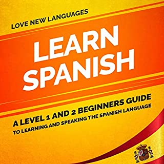 Learn Spanish: A Level 1 and 2 Beginners Guide to Learning and Speaking the Spanish Language cover art