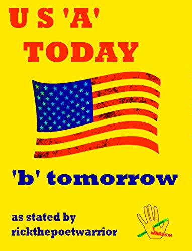 U.S. 'A' Today 'b' Tomorrow by [RickthePoetWarrior RickthePoetWarrior]
