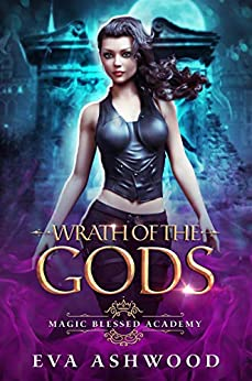 Wrath of the Gods (Magic Blessed Academy Book 3) by [Eva Ashwood]