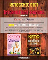 Ketogenic Diet And Intermittent Fasting: The ultimate beginners guide to know your food needs with a low-carb diet for a perfect mind-body balance and understand the Metabolic Autophagy to Activate the Anti-Aging Process (Healthy Living)