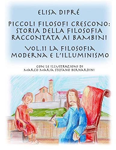 Piccoli filosofi crescono: storia della filosofia raccontata ai bambini: Vol.11 La filosofia moderna e l'Illuminismo