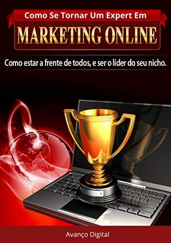 Como Se Tornar Um Expert Em Marketing Online: Como estar à frente de todos, E ser o Expert do seu nicho. (Portuguese Edition)
