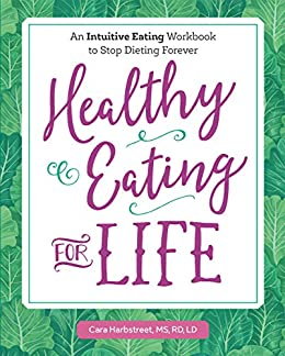 Healthy Eating for Life: An Intuitive Eating Workbook to Stop Dieting Forever by [Cara Harbstreet MS RD LD]
