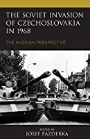 The Soviet Invasion of Czechoslovakia in 1968: The Russian Perspective (The Harvard Cold War Studies Book Series)