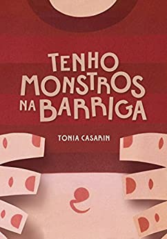 Tenho Monstros Na Barriga por [Tonia Casarin, Carolina Casarin, Relâmpago, Ricardo Paes de Barros, Bruno Alvares, Julia Tinoco]