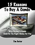 15 Reasons to Buy a Condo; Why Buying a Condo Might be the Right Choice for You Kindle Edition by Tim Sutter (Author)