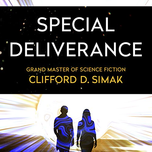 Special Deliverance                   By:                                                                                                                                 Clifford Simak                               Narrated by:                                                                                                                                 David Baker                      Length: 7 hrs and 5 mins     11 ratings     Overall 4.0