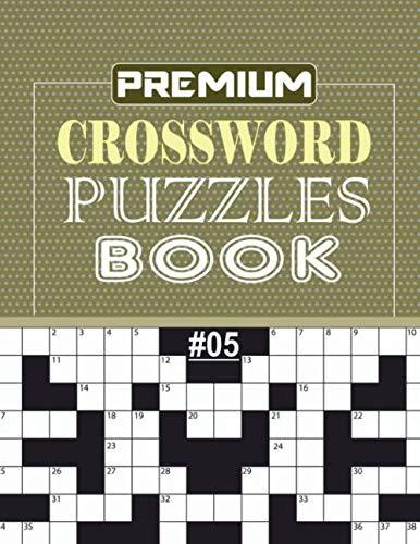 PREMIUM CROSSWORD PUZZLES BOOK #05: Unique Large Print Crossword Puzzles Book For Adults