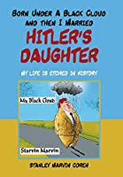 Born Under a Black Cloud and Then I Married Hitler's Daughter: My Life Is Etched in History