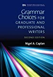 Grammar Choices for Graduate and Professional Writers, Second Edition (Michigan Series In English For Academic & Professional Purposes)