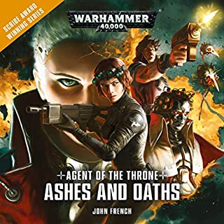 Agent of the Throne: Ashes and Oaths     Warhammer 40,000              By:                                                                                                                                 John French                               Narrated by:                                                                                                                                 Beth Chalmers,                                                                                        Cliff Chapman,                                                                                        Steve Conlin,                   and others                 Length: 1 hr and 13 mins     1 rating     Overall 4.0