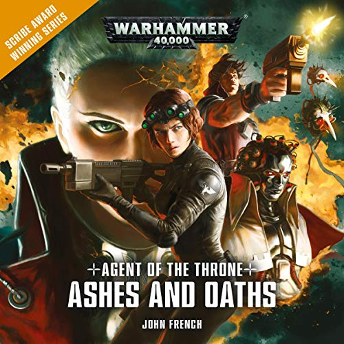 Agent of the Throne: Ashes and Oaths     Warhammer 40,000              By:                                                                                                                                 John French                               Narrated by:                                                                                                                                 Beth Chalmers,                                                                                        Cliff Chapman,                                                                                        Steve Conlin,                   and others                 Length: 1 hr and 13 mins     2 ratings     Overall 4.5
