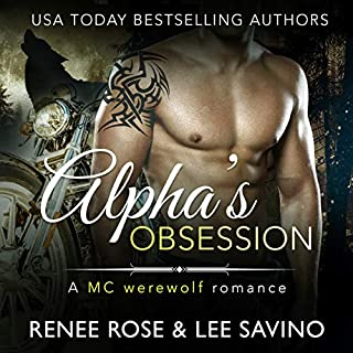 Alpha's Obsession: An MC Werewolf Romance                   By:                                                                                                                                 Renee Rose,                                                                                        Lee Savino                               Narrated by:                                                                                                                                 Benjamin Sands                      Length: 4 hrs and 52 mins     66 ratings     Overall 4.7