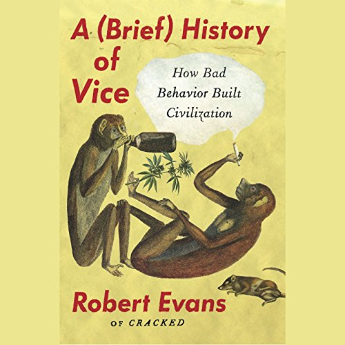 A Brief History of Vice     How Bad Behavior Built Civilization              Written by:                                                                                                                                 Robert Evans                               Narrated by:                                                                                                                                 Tristan Morris                      Length: 7 hrs and 42 mins     12 ratings     Overall 4.8