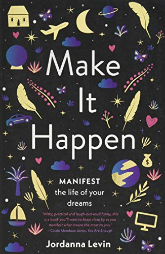 Levin, J: Make It Happen: Manifest the Life of Your Dreams