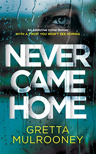 NEVER CAME HOME an addictive crime thriller with a twist you won't see coming (Detective Inspector Siv Drummond Book 2) by [GRETTA MULROONEY]