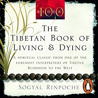 The Tibetan Book of Living and Dying                   By:                                                                                                                                 Sogyal Rinpoche                               Narrated by:                                                                                                                                 John Cleese,                                                                                        Susan Skipper,                                                                                        Peri Eagleton,                   and others                 Length: 6 hrs and 7 mins     127 ratings     Overall 4.2