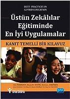 ÜSTÜN ZEKÂLILAR EĞITIMINDE EN IYI UYGULAMALAR / Kanit Temelli Bir Kilavuz - Best Practices in Gifted Education / An Evidence-Based Guide