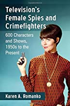 Television's Female Spies and Crimefighters: 600 Characters and Shows, 1950s to the Present
