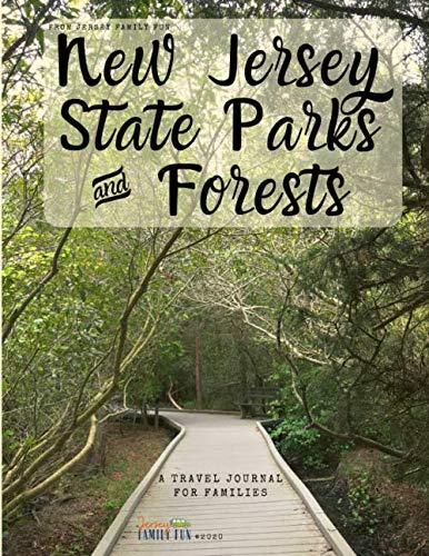 New Jersey State Parks & Forests, A Travel Journal for Families: A travel journal for kids and tweens to help remember all those wonderful experiences at New Jersey State Parks and Forests.