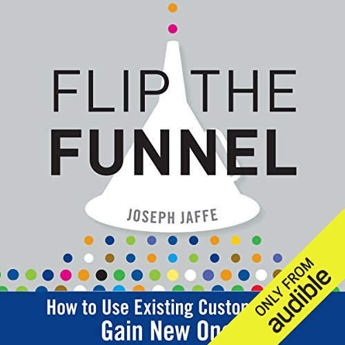 Flip the Funnel     How to Use Existing Customers to Gain New Ones              By:                                                                                                                                 Joseph Jaffe                               Narrated by:                                                                                                                                 Bruce Mann                      Length: 10 hrs and 54 mins     2 ratings     Overall 3.0