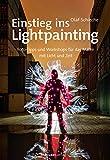 Einstieg ins Lightpainting: Foto-Tipps und Workshops für das Malen mit Licht und Zeit (Im Fokus)
